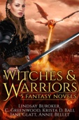 C. Greenwood, Annie Bellet, Lindsay Buroker, Krista D. Ball & Jane Glatt - Witches and Warriors  artwork