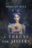 Morgan Rice - A Throne for Sisters (A Throne for Sisters—Book One)  artwork