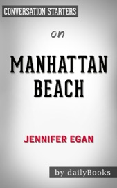 MANHATTAN BEACH: A NOVEL BY JENNIFER EGAN: CONVERSATION STARTERS