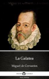 LA GALATEA - DELPHI CLASSICS (ILLUSTRATED)