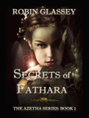 Robin Glassey - Secrets of Fathara: The Azetha Series — Book 1  artwork
