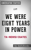 We Were Eight Years in Power: An American Tragedy by Ta-Nehisi Coates: Conversation Starters