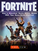 The Yuw - Fortnite How to Download, Battle Royale, Reddit, PS4, Tips, Game Guide Unofficial Grafik