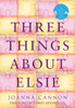 Joanna Cannon - Three Things About Elsie artwork