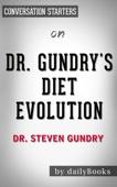 Dr. Gundry's Diet Evolution by Dr. Steven Gundry: Conversation Starters
