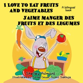 I LOVE TO EAT FRUITS AND VEGETABLES JAIME MANGER DES FRUITS ET DES LEGUMES: (ENGLISH FRENCH BILINGUAL CHILDRENS BOOK)