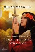Megan Maxwell - Las guerreras Maxwell, 4. Una flor para otra flor portada