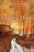 The Golden Hour - T. Greenwood Cover Art