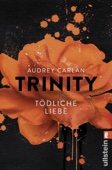 Trinity - Tödliche Liebe - Audrey Carlan Cover Art