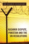 Kashmir Dispute Pakistan And The Un Resolutions