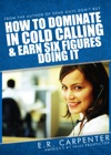 How To Dominate In Cold Calling And Earn Six Figures Doing It