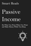 Passive Income Do What You Want When You Want And Make Money While You Sleep