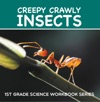 Creepy Crawly Insects  1st Grade Science Workbook Series