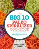 Megan Flynn Peterson - The Big 10 Paleo Spiralizer Cookbook: 10 Vegetables to Noodle, 100 Healthy Spiralizer Recipes, 300 Variations  artwork