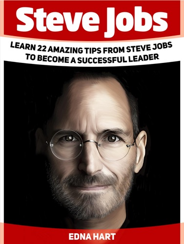 Steve Jobs Learn 22 Amazing Tips from Steve Jobs to Become a Successful Leader