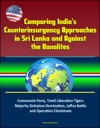 Comparing Indias Counterinsurgency Approaches In Sri Lanka And Against The Naxalites Communist Party Tamil Liberation Tigers Majority Sinhalese Domination Jaffna Battle And Operation Checkmate