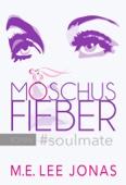 MOSCHUSFIEBER #soulmate - Opulente Leseprobe