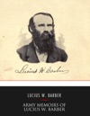 Army Memoirs Of Lucius W Barber Company D 15th Illinois Volunteer Infantry