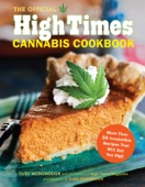 The Official High Times Cannabis Cookbook - Editors of High Times Magazine & Elise McDonough Cover Art