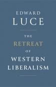 Edward Luce - The Retreat of Western Liberalism bild
