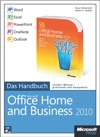 Microsoft Office Home And Business 2010 - Das Handbuch Word Excel PowerPoint OneNote Outlook