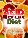Acid Reflux Diet Tips To Foods To Avoid With Acid Reflux And GERD Including How To Manage Acid Reflux Disease And Get Acid Reflux Relief Without Any Side Effect