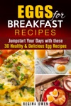Eggs For Breakfast Recipes Jumpstart Your Days With These 30 Healthy  Delicious Egg Recipes