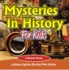 Mysteries In History For Kids A History Series - Children Explore History Book Edition