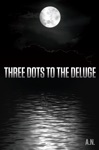 Three Dots To The Deluge