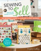 Sewing to Sell—The Beginner's Guide to Starting a Craft Business