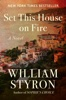 William Clark Styron - Set This House on Fire  artwork