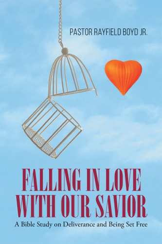 Falling in Love with Our Savior  A Bible Study on Deliverance and Being Set Free