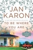 Jan Karon - To Be Where You Are  artwork