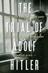 The Trial Of Adolf Hitler The Beer Hall Putsch And The Rise Of Nazi Germany