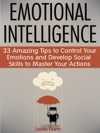 Emotional Intelligence 33 Amazing Tips To Control Your Emotions And Develop Social Skills To Master Your Actions