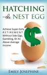 Hatching The Nest Egg Achieve Super-Early Retirement Without Side Gigs Gambling Or An Above-Average Income