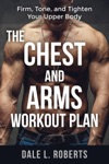 The Chest And Arms Workout Plan Firm Tone And Tighten Your Upper Body