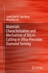 Materials Characterisation And Mechanism Of Micro-Cutting In Ultra-Precision Diamond Turning
