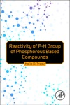 Reactivity Of P-H Group Of Phosphorus Based Compounds Enhanced Edition