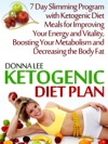 Ketogenic Diet Plan 7 Day Slimming Program With Ketogenic Diet Meals For Improving Your Energy And Vitality Boosting Your Metabolism And Decreasing The Body Fat