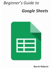 BEGINNERS GUIDE TO GOOGLE SHEETS