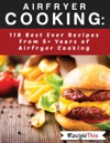 Airfryer Cooking 118 Best Ever Recipes From 5 Years Of Philips Airfryer Cooking