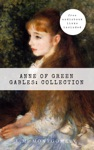 Anne Of Green Gables Collection Anne Of Green Gables Anne Of The Island And More Anne Shirley Books Free Audio Links Included