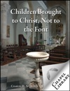 Children Brought To Christ Not To The Font