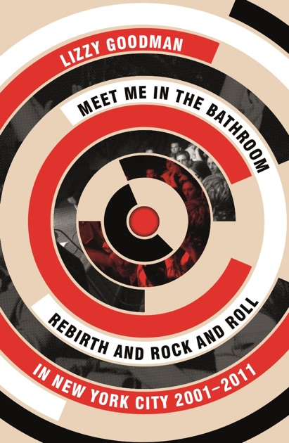 Meet Me In The Bathroom By Lizzy Goodman On Ibooks