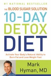 The Blood Sugar Solution 10-Day Detox Diet - Mark Hyman, M.D. Book