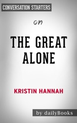 The Great Alone: A Novel by Kristin Hannah: Conversation Starters