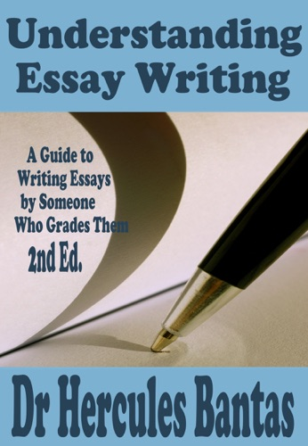 Understanding Essay Writing A Guide To Writing Essays By Someone Who Grades Them