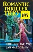 Romantic Thriller Trio #6 - Drei Romane