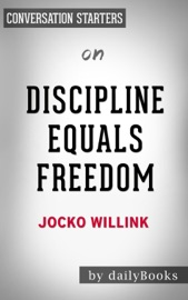 DISCIPLINE EQUALS FREEDOM: BY JOCKO WILLINK  CONVERSATION STARTERS